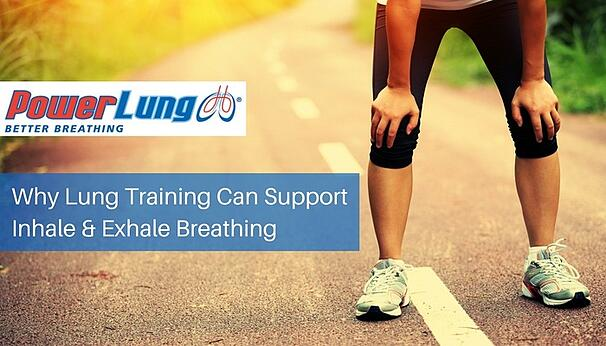 PowerLung - Why Lung Training Can Support Inhale & Exhale Breathing.jpg