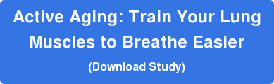 Active Aging: Train Your Lung  Muscles to Breathe Easier (Download Study)