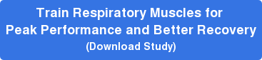 Train Respiratory Muscles for  Peak Performance and Better Recovery   (Download Study)