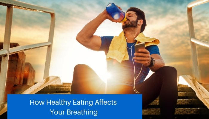 How Healthy Eating Affects Your Breathing