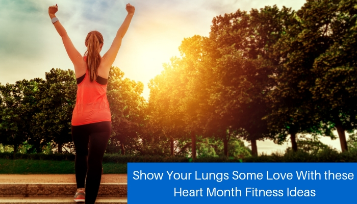 Show Your Lungs Some Love With these Heart Month Fitness Ideas