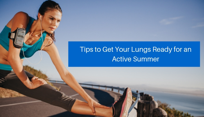Tips to Get Your Lungs Ready for an Active Summer