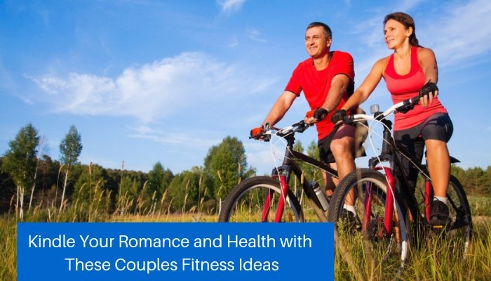 Kindle Your Romance and Health with These Couples-Focused Ideas